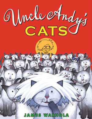Warhola, James - Uncle Andy's Cats
